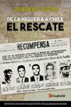De La Higuera a Chile, el rescate: Testimonio de los sobrevivientes de la guerrilla del Che (Verde Olivo) (Spanish Edition)