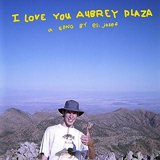 I Love You Aubrey Plaza