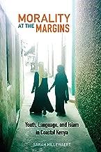 Morality at the Margins: Youth, Language, and Islam in Coastal Kenya