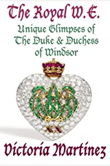 The Royal W.E.: Unique Glimpses of The Duke and Duchess of Windsor Kindle Edition