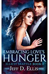 Embracing Love's Hunger: Steamy Paranormal Vampire Romance (Illicit Seattle Book 2) Kindle Edition