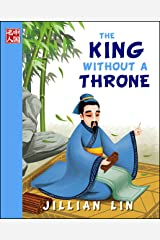 The King Without A Throne (illustrated kids books, picture book biographies, bedtime stories for kids, Chinese history and culture): Confucius (Once Upon A Time In China) Kindle Edition
