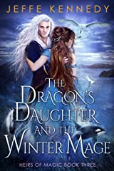 The Dragon's Daughter and the Winter Mage: An Epic Fantasy Romance (Heirs of Magic Book 3) Kindle Edition