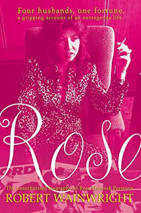 Rose: The unauthorised biography of Rose Hancock Porteous (New Speciality Titles)