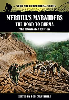 Merrill's Marauders - The Road to Burma - The Illustrated Edition (World War Two From Original Sources)
