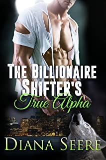 The Billionaire Shifter's True Alpha: Billionaire Shifters Club #5