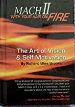 Mach II With Your Hair On Fire: The Art of Vision & Self Motivation by Richard B. Brooke(March 1, 2006) Hardcover