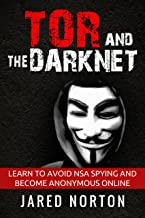 Tor And The Dark Net: Learn To Avoid NSA Spying And Become Anonymous Online (Dark Net, Tor, Dark Web, Tor Books Book 1)