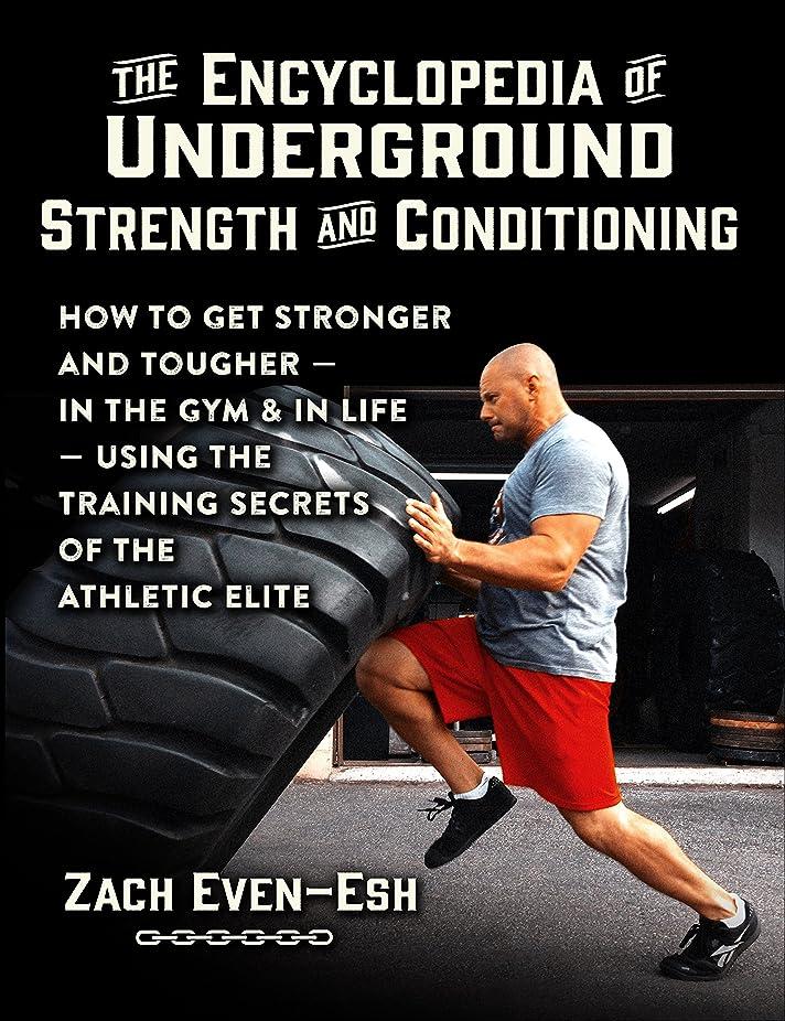 宅配便祝福するうなり声The Encyclopedia of Underground Strength and Conditioning: How to Get Stronger and Tougher--In the Gym and in Life--Using the Training Secrets of the Athletic Elite (English Edition)