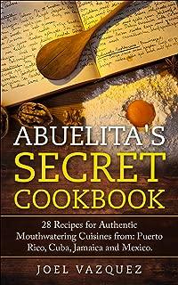 Libro de cocina secreto de Abuela: 28 recetas de auténtica cocina deliciosa de: Puerto Rico, Cuba, Jamaica y México (edición en inglés)