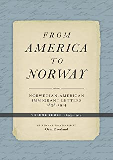 From America to Norway: Norwegian-American Immigrant Letters 1838–1914, Volume III: 1893–1914