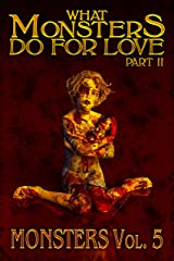 What Monsters Do For Love - Part II: MONSTERS Volume 5 Kindle Edition