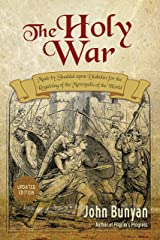 The Holy War (Updated, Illustrated): Made by Shaddai upon Diabolus for the Regaining of the Metropolis of the World (Bunyan Updated Classics Book 2) Kindle Edition