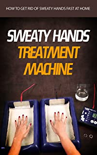 Sweaty Hands Treatment Machine: How to Get Rid of Sweaty Hands Fast at Home