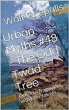 Urban Myths #48 - The Odd Twad Tree: Delicious fragrances with killer talents (Urban Myths #48 of a 100)