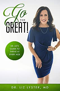 Go For Great!: Dr. Liz's Guide to Thrive at Every Age