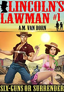 Lincoln's Lawman #1 Six-Guns or Surrender: A action adventure adult western