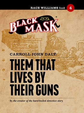 Them That Lives By Their Guns: Race Williams #4 (Black Mask)