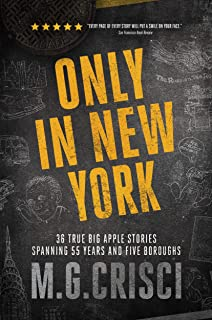 Only in New York. 36 true Big Apple stories spanning 55 years and five boroughs (First Edition 2019)