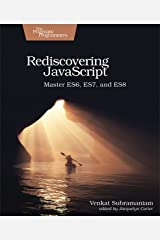 Rediscovering JavaScript: Master ES6, ES7, and ES8 Kindle Edition