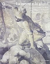La morte e la gloria: Apparati funebri medicei per Filippo II di Spagna e Margherita d'Austria : Firenze, Cappelle medicee, 13 marzo-27 giugno 1999 (Italian Edition)
