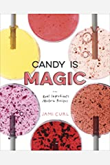 Candy Is Magic: Real Ingredients, Modern Recipes [A Baking Book] Kindle Edition