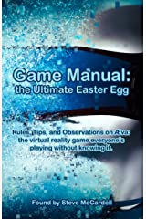 Game Manual: the Ultimate Easter Egg: Rules, Tips, and Observations on Aeva: the virtual reality game everyone's playing without knowing it. Kindle Edition