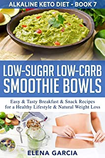 Low-Sugar Low-Carb Smoothie Bowls: Easy & Tasty Breakfast & Snack Recipes for a Healthy Lifestyle & Natural Weight Loss (A...