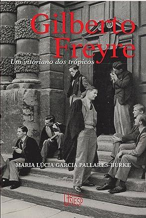 Gilberto Freyre: um vitoriano dos trópicos