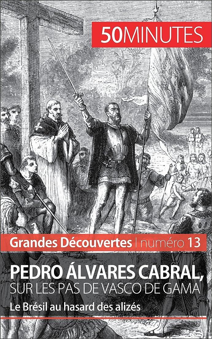 リングレット膨らませるカテゴリーPedro álvares Cabral, sur les pas de Vasco de Gama: Le Brésil au hasard des alizés (Grandes Découvertes t. 13) (French Edition)