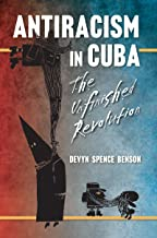 Antiracism in Cuba: The Unfinished Revolution (Envisioning Cuba)