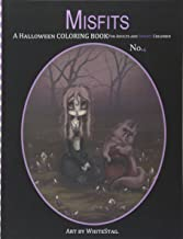 Misfits a Halloween Coloring Book for Adults and Spooky Children: Witches, Bones, Cats, Ghosts, Zombies, Teddy Bear Serial Killers and More!: Volume 6