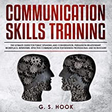 Communication Skills Training: The Ultimate Guide for Public Speaking and Conversation, Persuasion Relationship, Workplace, Interviews: Effective Communication for Business Professional and Nonviolent