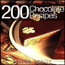 200 Chocolate Recipes: Cookies, Cakes, Desserts, Etc.
