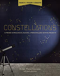 Constellations: 12 Pieced Astrological Blocks, 8 Personalized Sewing Projects (Fancy Tiger Crafts)