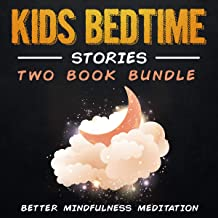 Kids Bedtime Stories: 2 Book Bundle: Mindfulness Meditation Stories to Help Children Fall Asleep Peacefully