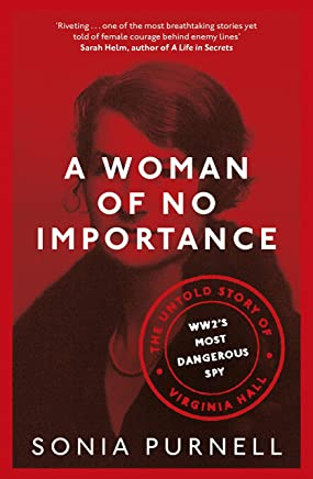 A Woman of No Importance: The Untold Story of WWII's Most Dangerous Spy, Virginia Hall (English Edition)