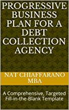 Progressive Business Plan for a Debt Collection Agency: A Comprehensive, Targeted Fill-in-the-Blank Template
