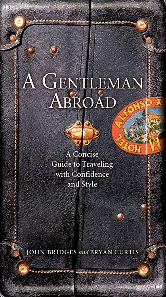 雄弁家医薬品発音A Gentleman Abroad: A Concise Guide to Traveling with Confidence, Courtesy, and Style (The GentleManners Series) (English Edition)