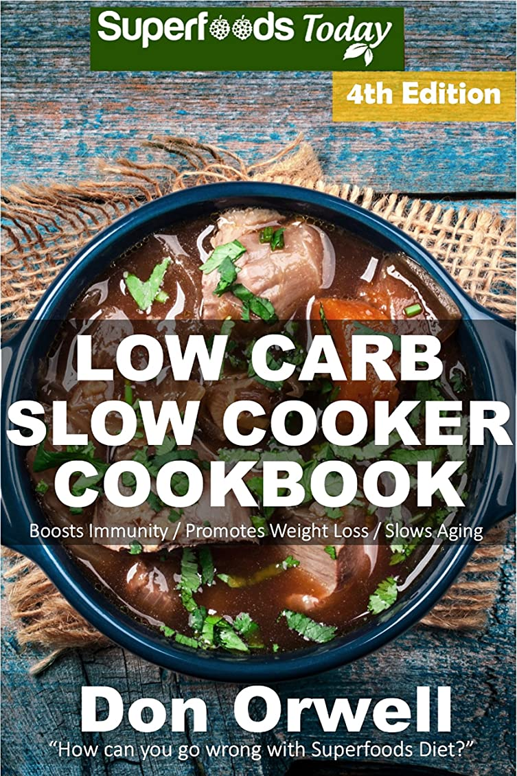 仲間草昼間Low Carb Slow Cooker Cookbook: Over 115+ Low Carb Slow Cooker Meals, Dump Dinners Recipes, Quick & Easy Cooking Recipes, Antioxidants & Phytochemicals, ... Loss Transformation 4) (English Edition)