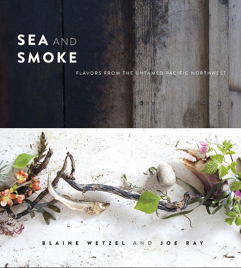 損失許容できる端末Sea and Smoke: Flavors from the Untamed Pacific Northwest (English Edition)