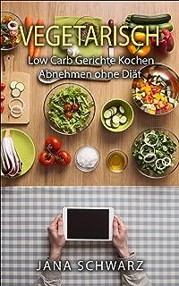 Low Carb Vegetarisch: Vegetarische Rezepte ohne Kohlenhydrate schnelle Küche +Bonus Rezepte kostenlos: Low Carb Kochbuch (German Edition)