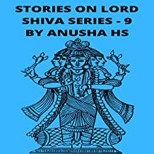 Stories on Lord Shiva Series-9: From Various Sources of Shiva Purana