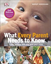 What Every Parent Needs To Know: Love, nuture and play with your child