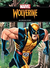 The Unstoppable Wolverine: An Origin Story (Origin Story, An)