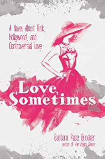 Love, Sometimes: A Novel About Risk, Hollywood, and Controversial Love (English Edition)
