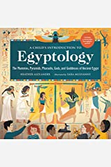 A Child's Introduction to Egyptology: The Mummies, Pyramids, Pharaohs, Gods, and Goddesses of Ancient Egypt (A Child's Introduction Series) Kindle Edition
