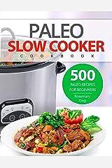 Paleo Slow Cooker Cookbook: 500 Paleo Recipes for Beginners (Crock Pot Recipes Book 1) Kindle Edition