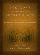 100 Days in the Secret Place: Classic Writings from Madame Guyon, Francois Fenelon, and Michael Molinos on the Deeper Christian Life