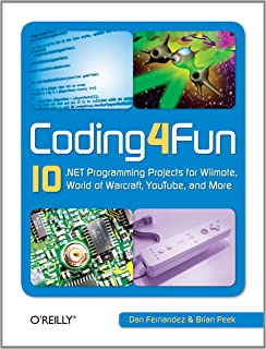 Coding4Fun: 10 .NET Programming Projects for Wiimote, YouTube, World of Warcraft, and More (English Edition)